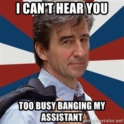 Jack McCoy - I can't hear you too busy banging my assistant