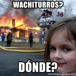 Disaster Girl - Wachiturros? Dónde?