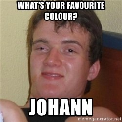 Really highguy - What's your favourite colour? johann