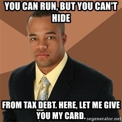 Successful Black Man - you can run, but you can't hide from tax debt. here, let me give you my card.