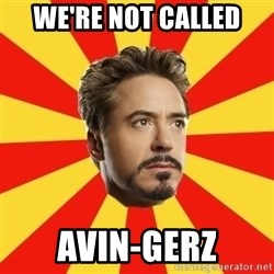 Leave it to Iron Man - we're not called avin-gerz