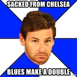 André Villas-Boas - Sacked from chelsea Blues make a double