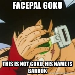 Facepalm Goku - Facepal goku this is not goku, his name is bardok