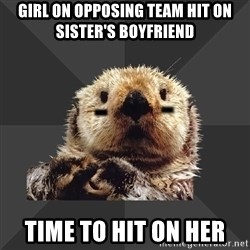 Roller Derby Otter - Girl on opposing team hit on sister's boyfriend time to hit on her