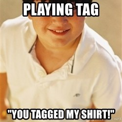 "Annoying Childhood Friend - Playing Tag ""You tagged my shirt!"""