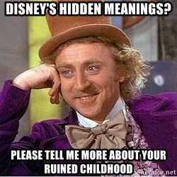 Willy Wonka - Disney's Hidden Meanings? Please tell me more about your ruined childhood