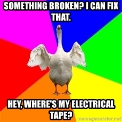 Guardgoose - Something Broken? I can fix That. Hey, where's my electrical tape?