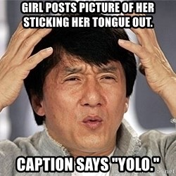 """Jackie Chan - Girl posts picture of her sticking her tongue out. Caption says """"yolo."""""""