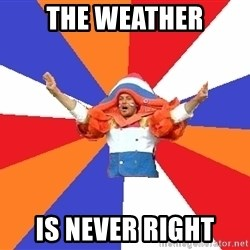 dutchproblems.tumblr.com - The weather is never right
