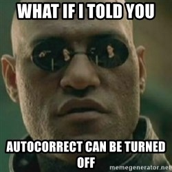 Nikko Morpheus - what if i told you autocorrect can be turned off