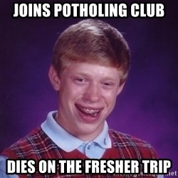 Bad Luck Brian - Joins Potholing club dies on the fresher trip