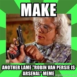 "Madea - Make Another Lame ""Robin Van Persie is Arsenal"" MEmE"