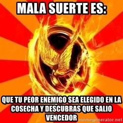 Typical fan of the hunger games - MALA SUERTE ES: QUE TU PEOR ENEMIGO SEA ELEGIDO EN LA COSECHA Y DESCUBRAS QUE SALIO VENCEDOR