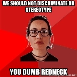 Liberal Douche Garofalo - WE SHOULD NOT DISCRIMINATE OR STEREOTYPE you dumb redneck