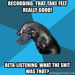 Podfic Platypus - REcording: THAT TAKE FELT REALLY GOOD! beta-listening: WHAT THE SHIT was that?