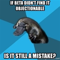 Podfic Platypus - if beta didn't find it objectionable is it still a mistake?