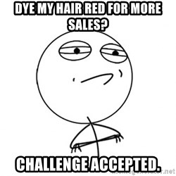 Challenge Accepted - DYE MY HAIR RED FOR MORE SALES? CHALLENGE ACCEPTED.