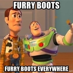 Consequences Toy Story - Furry boots FurRy boots everywhere