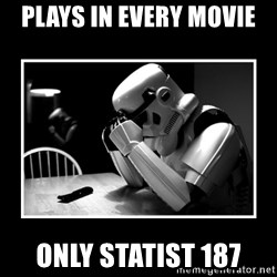 Sad Trooper - Plays in every movie only statist 187