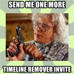 Tyler Perry - send me one more timeline remover invite
