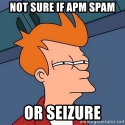 Futurama Fry - not sure if apm spam or seizure