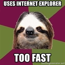 Just-Lazy-Sloth - Uses internet explorer too fast
