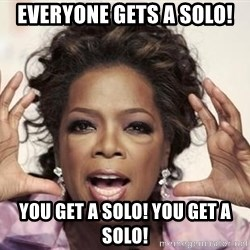 oprah - Everyone gets a solo!  you get a solo! you get a solo!
