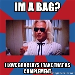 Ashley Schaeffer - im a bag?  I love grocerys I take that as complement
