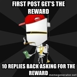 TheBotNet Mascot - first post get's the reward 10 replies back asking for the reward