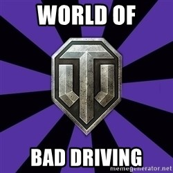 World of Tanks - World of bad driving