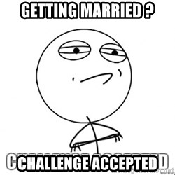 Challenge Accepted HD - Getting Married ? Challenge ACCEPTED