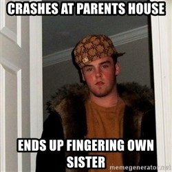 Scumbag Steve - Crashes At PArents House Ends up fingering own sister