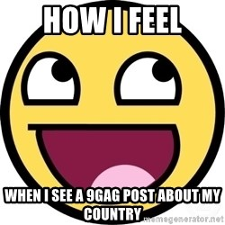 Awesome Smiley - how I feel when I see a 9gag post about my country