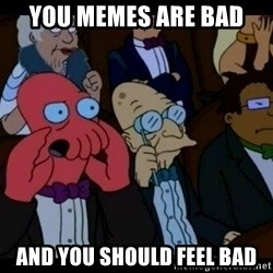 Zoidberg - you memes are bad and you should feel bad