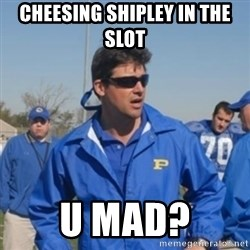 coachtaylor - CHEESING SHIPLEY IN THE SLOT U MAD?