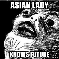 Omg Rage Guy - Asian Lady  knows future