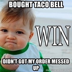 Win Baby - Bought Taco bell Didn't got my order messed up
