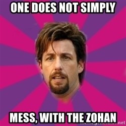 zohan - OnE does not simply  Mess, with the zohan
