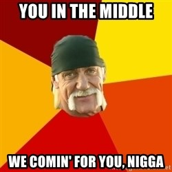 Hulk Hogan - You In The Middle We Comin' For You, Nigga