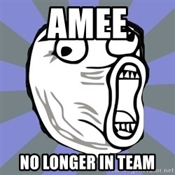 LOL FACE - Amee No Longer in TEAM