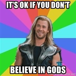 Overly Accepting Thor - It's ok if you don't believe in gods