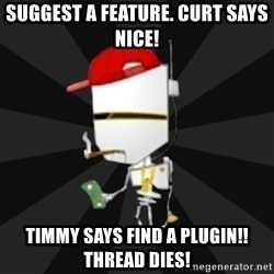 TheBotNet Mascot - Suggest a feature. CURT SAYS NICE!  Timmy Says find a plugin!! Thread dies!