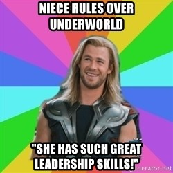 """Overly Accepting Thor - niece rules over underworld """"She has such great leadership skilLs!"""""""