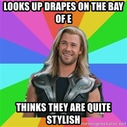Overly Accepting Thor - Looks up drapes on the Bay of E Thinks they are quite stylish