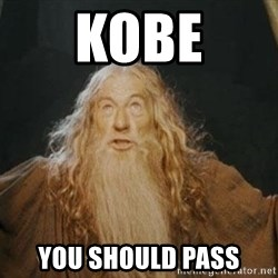 You shall not pass - KOBE YOU Should pass