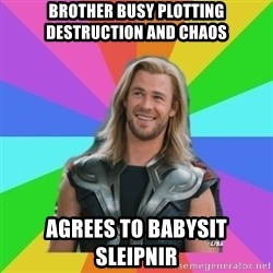 Overly Accepting Thor - brother busy plotting destruction and chaos agrees to babysit sleipnir