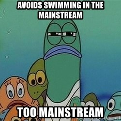 Serious Fish Spongebob - Avoids swimming in the mainstream too mainstream