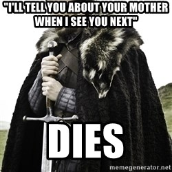"Ned Stark - ""I'll tell you about your mother when I see you next"" Dies"