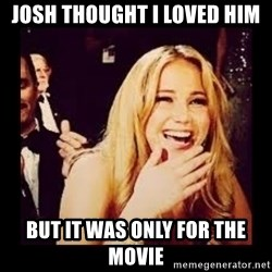 Laughing Lawrence - Josh thought I loved him But it was only for the movie