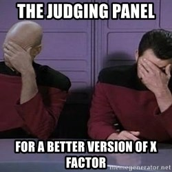 Doublefacepalm - the judging panel  for a better version of x factor